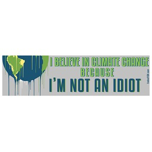"I Believe in Climate Change Because I'm Not an Idiot Bumper Sticker 11"" x 3"""