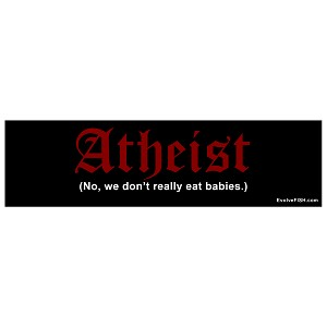 "Atheist We Don't Eat Babies Bumper Sticker - [11"" x 3""]"