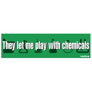 "They Let Me Play with Chemicals Bumper Sticker 11"" x 3"""