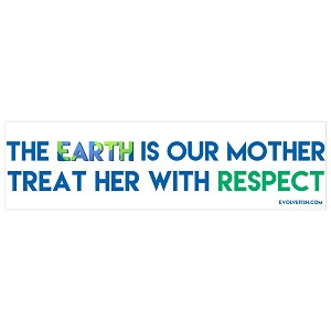 "The Earth is Our Mother Treat Her with Respect Bumper Sticker 11"" x 3"""
