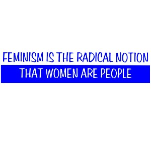 "Feminism is the Radical Notion that Women are People Blue Bumper Sticker 11"" x 3"""