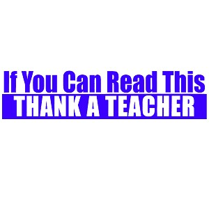 "If You Can Read This Thank a Teacher Bumper Sticker 11"" x 3"""