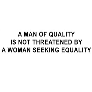 "A Man of Quality is Not Threatened by a Woman Seeking Equality Bumper Sticker - [11"" x 3""]"