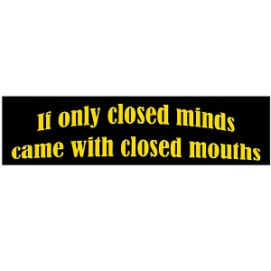 "If Only Closed Minds Came with Closed Mouths Bumper Sticker 11"" x 3"""