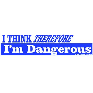"I Think Therefore I'm Dangerous Blue Bumper Sticker 11"" x 3"""