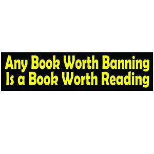 "Any Book Worth Banning is Worth Reading Bumper Sticker - [11"" x 3""]"