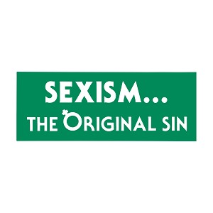 "Sexism the Original Sin Bumper Sticker 5"" x 2"""