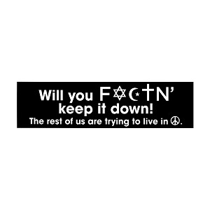 Will You F*ckin Keep It Down We're Trying to Live in Peace Bumper Sticker - [11' x 3']