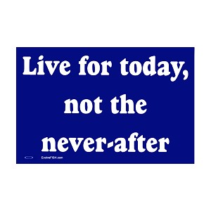 "Live for Today Not the Never After Bumper Sticker - [5"" x 3""]"