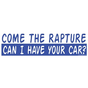 "Come the Rapture Can I Have Your Car Bumper Sticker 11"" x 3"""