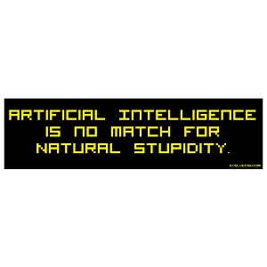 Artificial Intelligence is no Match for Natural Stupidity Bumper Sticker - [11' x 3']