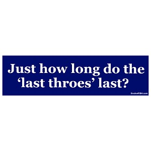 "Just How Long do the Last Throes Last Bumper Sticker - [11"" x 3""]"
