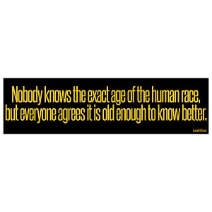 "Nobody Knows Age of the Human Race Agrees Old Enough to Know Better Bumper Sticker 11"" x 3"""