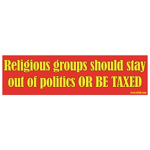 "Religious Groups Should Stay Out of Politics or be Taxed Bumper Sticker 11"" x 3"""