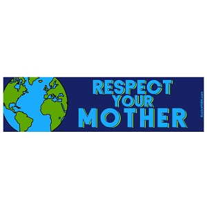 "Respect Your Mother Earth Bumper Sticker 11"" x 3"""