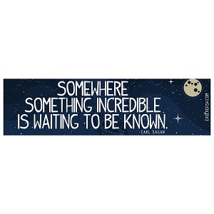 "Somewhere Something Incredible is Waiting to be Known Bumper Sticker 11"" x 3"""