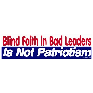 "Blind Faith in Bad Leaders is Not Patriotism Bumper Sticker 11"" x 3"""