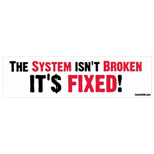 "The System Isn't Broken it's Fixed Bumper Sticker - [11"" x 3""]"