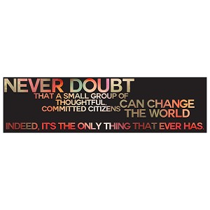 "Never Doubt That a Small Group Can Change the World Bumper Sticker 11"" x 3"""