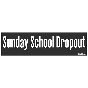 "Sunday School Dropout Bumper Sticker 11"" x 3"""