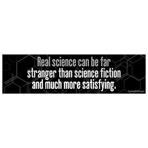 "Real Science Can be Stranger than Fiction and More Satisfying Bumper Sticker 11"" x 3"""
