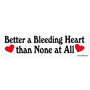 "Better a Bleeding Heart than None at All Bumper Sticker 11"" x 3"""