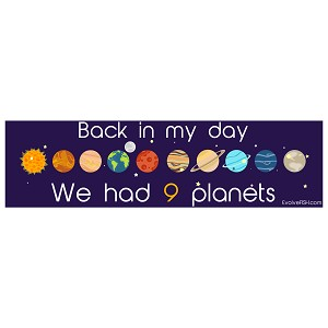 "Back in My Day We Had Nine Planets Bumper Sticker 11"" x 3"""