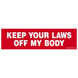 "Keep Your Laws off My Body Bumper Sticker 11"" x 3"""
