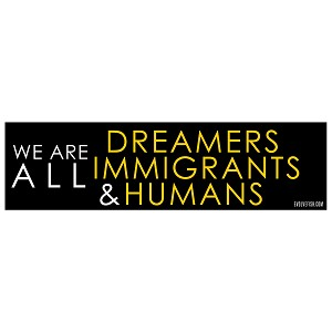 "We are Dreamers Immigrants & Humans Bumper Sticker - [11"" x 3""]"