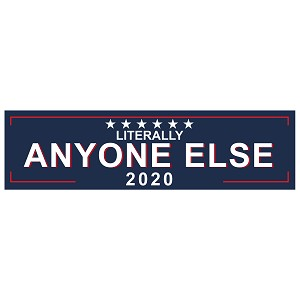 "Literally Anyone Else 2020 Bumper Sticker 11"" x 3"""