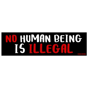 "No Human Being is Illegal Bumper Sticker 11"" x 3"""
