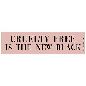 "Cruelty Free is the New Black Bumper Sticker 11"" x 3"""