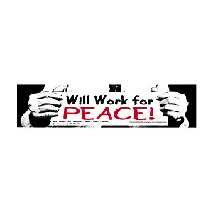 "Will Work For Peace Bumper Sticker - [11.5"" x 3""]"
