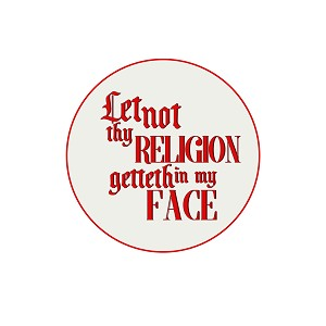 "Let Not Thy Religion ... 1.25"" Button"
