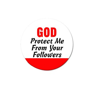 "God Protect Me from Your Followers 1.25"" Button"
