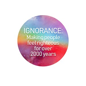 "Ignorance Making People Feel Righteous for Over 2000 Years 1.25"" Button"