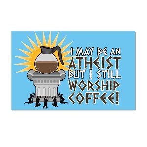 "I May be an Atheist but I Still Worship Coffee 3"" x 2"" Refrigerator Magnet"