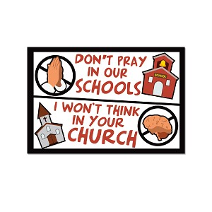"Don't Pray in Our Schools I Won't Think in Your Church 3"" x 2"" Magnet"