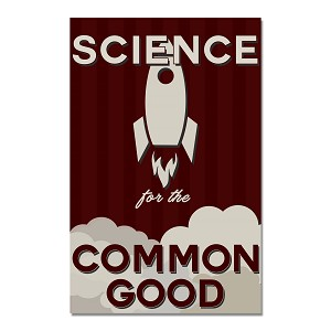 "Science for the Common Good 11"" x 17"" Poster"