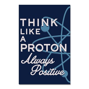 "Think Like a Proton Always Positive 11"" x 17"" Poster"