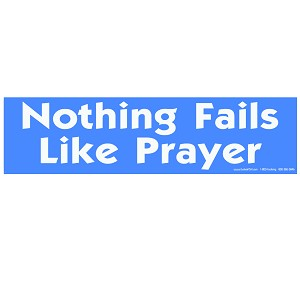 "Nothing Fails Like Prayer Bumper Sticker 11"" x 3"""