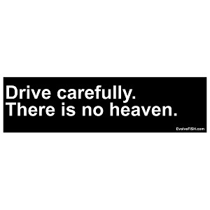 "Drive Carefully There is No Heaven Bumper Sticker 11"" x 3"""