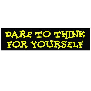 "Dare to Think For Yourself Bumper Sticker 11"" x 3"""