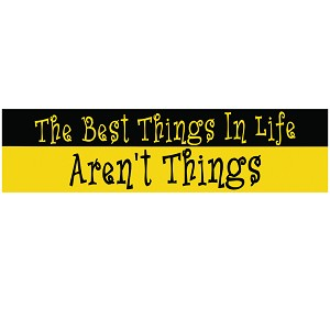 "The Best Things in Life Aren't Things Bumper Sticker 11"" x 3"""
