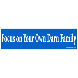 "Focus On Your Own Darn Family 11"" x 3"""