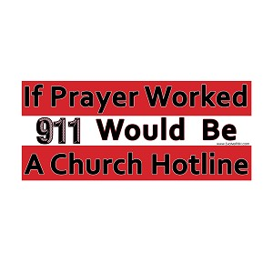 "If Prayer Worked 911 Would be a Church Hotline Bumper Sticker 5"" x 2.25"""