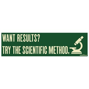 "Want Results Try the Scientific Method Bumper Sticker 11"" x 3"""