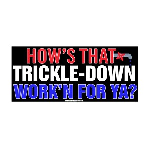 "How's That Trickle Down Workin Bumper Sticker 5"" x 2.25"""