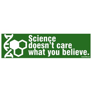 "Science Doesn't Care What You Believe Bumper Sticker 11"" x 3"""