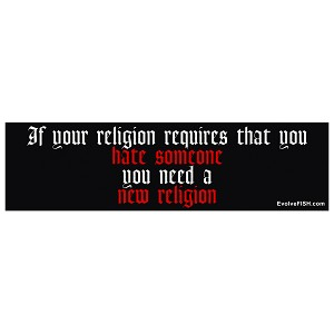 "If Your Religion Requires Hate You Need a New Religion Bumper Sticker 11"" x 3"""